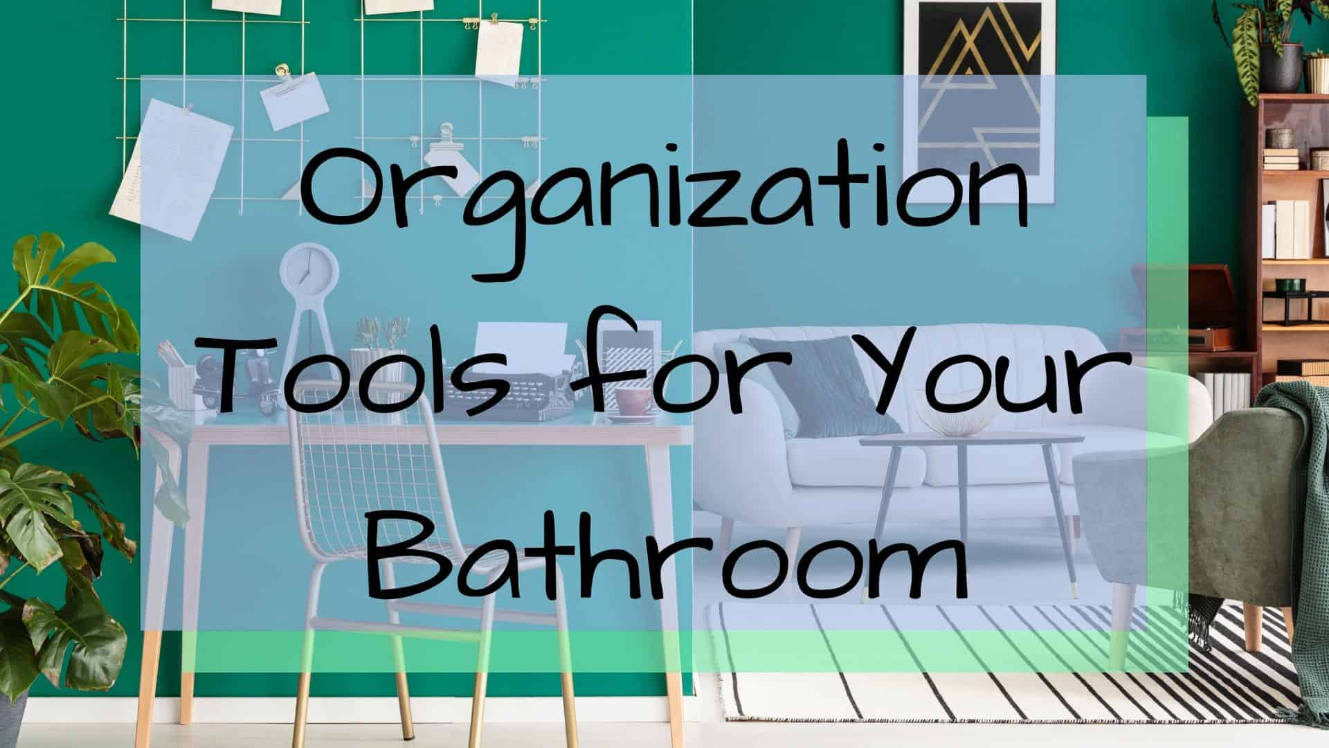 Organization Tools For Your Bathroom Kiss Expedition